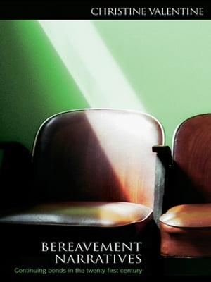 Bereavement NarrativesContinuing bonds in the twenty-first century[ Christine Va...