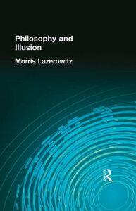 Philosophy and Illusion【電子書籍】[ Lazerowitz, Morris ]