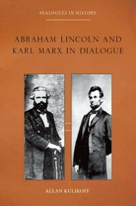 Abraham Lincoln and Karl Marx in Dialogue【電子書籍】[ Allan Kulikoff ]
