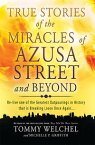 True Stories of the Miracles of Azusa Street and BeyondRe-live One of The Greastest Outpourings in History that is Breaking Loose Once Again【電子書籍】[ Tommy Welchel ]
