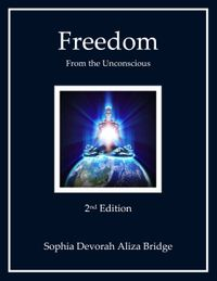 Freedom from the Unconsious, 2nd EditionSpiritual Structure of the World & Path to Return to the Source of Creation【電子書籍】[ Sophia Devorah Aliza Bridge ]