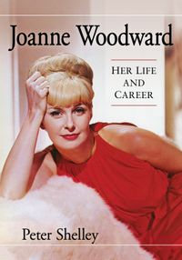 Joanne WoodwardHer Life and Career【電子書籍】[ Peter Shelley ]