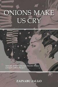Onions Make Us Cry【電子書籍】[ Zainabu Jallo ]