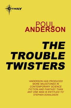 The Trouble TwistersPolesotechnic League Book 3【電子書籍】[ Poul Anderson ]