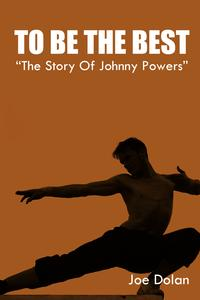"""To Be The Best. """"The Story Of Johnny Powers""""【電子書籍】[ Joe Dolan ]"""