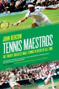 Tennis MaestrosThe Twenty Greatest Male Tennis Players of All Time【電子書籍】[ John Bercow ]