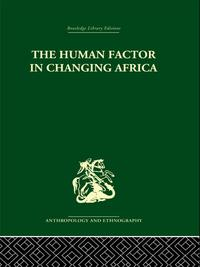 The Human Factor in Changing Africa【電子書籍】[ Melville J. Herskovits ]
