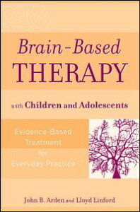 Brain-Based Therapy with Children and AdolescentsEvidence-Based Treatment for Everyday Practice【電子書籍】[ John B. Arden ]