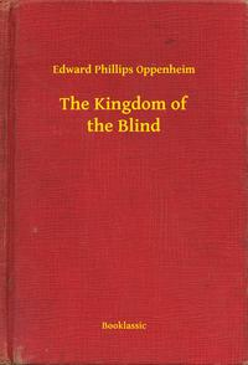 The Kingdom of the Blind【電子書籍】[ Edward Phillips Oppenheim ]