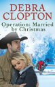 Operation: Married By Christmas【電子書籍】[ Debra Clopton ]