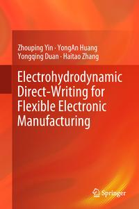 Electrohydrodynamic Direct-Writing for Flexible Electronic Manufacturing【電子書籍】[ Zhouping Yin ]