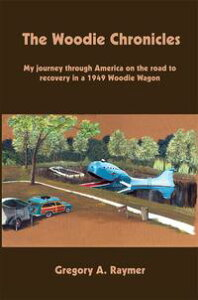The Woodie ChroniclesMy Journey Through America on the Road to Recovery in a 1949 Woodie Wagon【電子書籍】[ Gregory A. Raymer ]
