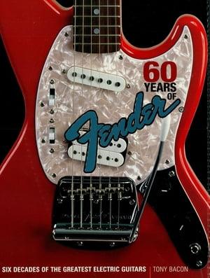 洋書, ART & ENTERTAINMENT 60 Years of Fender Six Decades of the Greatest Electric Guitars Tony Bacon