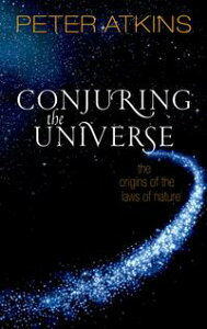 Conjuring the UniverseThe Origins of the Laws of Nature【電子書籍】[ Peter Atkins ]