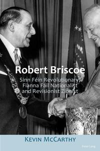 Robert BriscoeSinn F?in Revolutionary, Fianna F?il Nationalist and Revisionist Zionist【電子書籍】[ Kevin McCarthy ]