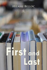 First and Last【電子書籍】[ Hilaire Belloc ]