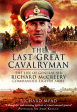 The Last Great CavalrymanThe Life of General Sir Richard McCreery GCB KBE DSO MC【電子書籍】[ Richard Mead ]