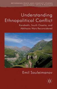 Understanding Ethnopolitical ConflictKarabakh, South Ossetia, and Abkhazia Wars Reconsidered【電子書籍】[ E. Souleimanov ]