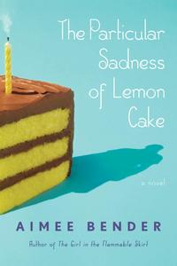 The Particular Sadness of Lemon CakeA Novel【電子書籍】[ Aimee Bender ]