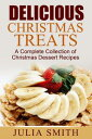 Delicious Christmas Treats: A Complete Collection of Christmas Dessert Recipes【電子書籍】[ Julia Smith ]