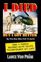 楽天Kobo電子書籍ストアで買える「I Died But I Got Better: How a Dozen Brushes With Death Transformed My Life【電子書籍】[ Lance Von Prum ]」の画像です。価格は800円になります。