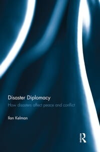 Disaster DiplomacyHow Disasters Affect Peace and Conflict【電子書籍】[ Ilan Kelman ]