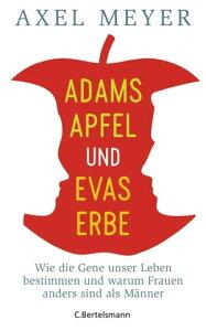 Adams Apfel und Evas ErbeWie die Gene unser Leben bestimmen und warum Frauen anders sind als M?nner【電子書籍】[ Axel Meyer ]