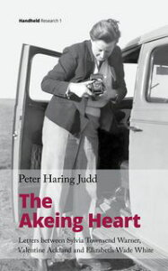 The Akeing HeartLetters Between Sylvia Townsend Warner, Valentine Ackland and Elizabeth Wade White【電子書籍】[ Peter Haring Judd ]