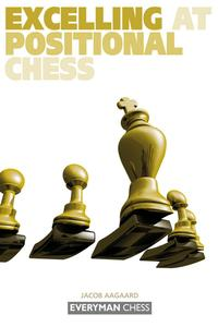 Excelling at Positional ChessHow the best players plan and manouvre【電子書籍】[ Jacob Aagaard ]