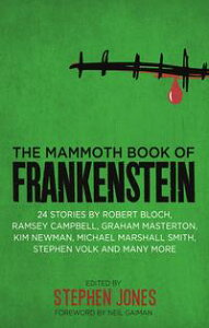 The Mammoth Book of Frankenstein25 monster tales by Robert Bloch, Ramsey Campbell, Paul J. McCauley, Lisa Morton, Kim Newman, Mary W. Shelley and many more【電子書籍】[ Stephen Jones ]