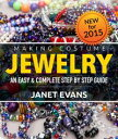 Making Costume Jewelry: An Easy & Complete Step by Step Guide【電子書籍】[ Janet Evans ]