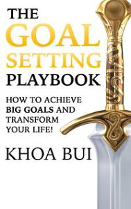 The Goal Setting PlaybookHow To Achieve Big Goals and Transform Your Life!【電子書籍】[ Khoa Bui ]