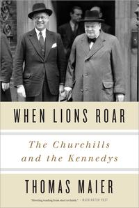 When Lions RoarThe Churchills and the Kennedys【電子書籍】[ Thomas Maier ]
