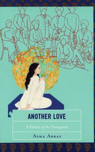 Another LoveA Politics of the Unrequited【電子書籍】[ Asma Abbas ]