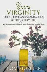 Extra VirginityThe Sublime and Scandalous World of Olive Oil【電子書籍】[ Tom Mueller ]