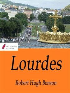 Lourdes【電子書籍】[ Robert Hugh Benson ]