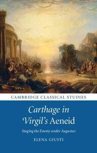Carthage in Virgil's AeneidStaging the Enemy under Augustus【電子書籍】[ Elena Giusti ]