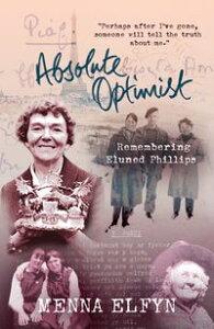 Absolute OptimistRemembering Eluned Phillips【電子書籍】[ Menna Elfyn ]