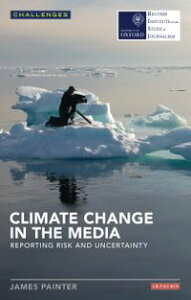 Climate Change in the MediaReporting Risk and Uncertainty【電子書籍】[ James Painter ]