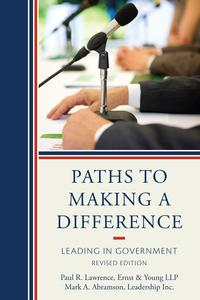 Paths to Making a DifferenceLeading In Government【電子書籍】[ Mark A. Abramson ]