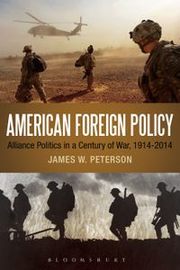 American Foreign PolicyAlliance Politics in a Century of War, 1914-2014【電子書籍】[ James W. Peterson ]