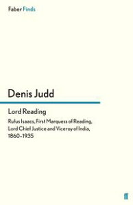 Lord ReadingRufus Isaacs, First Marquess of Reading, Lord Chief Justice and Viceroy of India, 1860?1935【電子書籍】[ Denis Judd ]