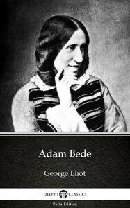 Adam Bede by George Eliot - Delphi Classics (Illustrated)【電子書籍】[ George Eliot ]