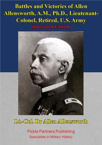 Battles And Victories Of Allen Allensworth, A.M., Ph.D., Lieutenant-Colonel, Retired, U.S. Army [Illustrated Edition]【電子書籍】[ Charles Alexander ]