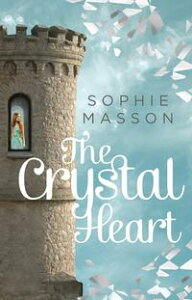 The Crystal Heart【電子書籍】[ Sophie Masson ]