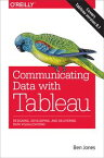 Communicating Data with TableauDesigning, Developing, and Delivering Data Visualizations【電子書籍】[ Ben Jones ]