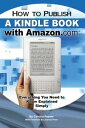 How to Publish a Kindle Book with Amazon.com: Everything You Need to Know Explained Simply【電子書籍】[ Cynthia Reeser ]