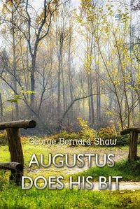 Augustus Does His BitA True-to-Life Farce【電子書籍】[ George Bernard Shaw ]