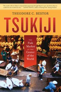 TsukijiThe Fish Market at the Center of the World【電子書籍】[ Theodore C. Bestor ]