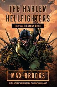 Harlem HellfightersThe extraordinary story of the legendary black regiment of World War I【電子書籍】[ Max Brooks ]